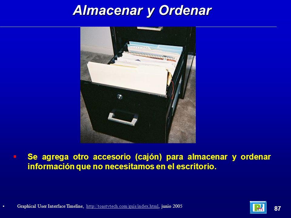 Se agrega otro accesorio (cajón) para almacenar y ordenar información que no necesitamos en el escritorio. Almacenar y Ordenar 87 Graphical User Inter