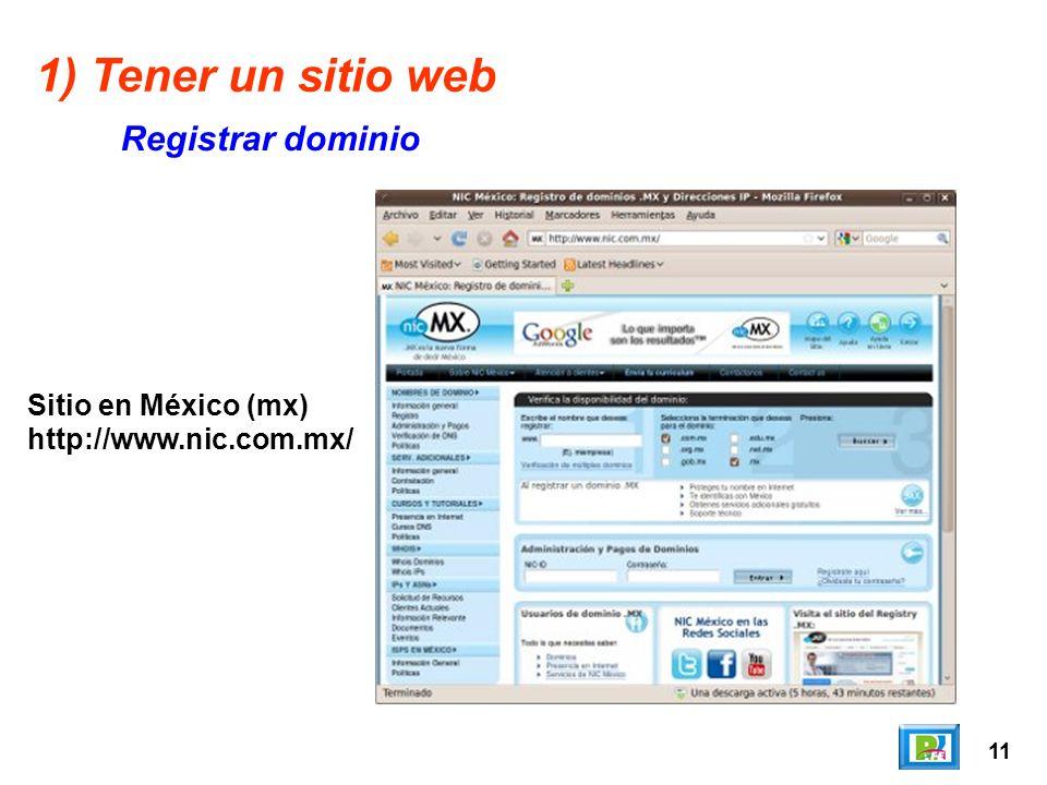 11 1) Tener un sitio web Registrar dominio Sitio en México (mx) http://www.nic.com.mx/