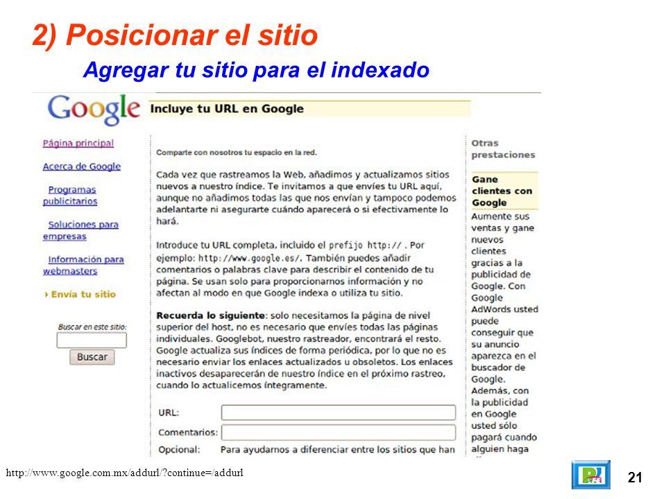 21 2) Posicionar el sitio Agregar tu sitio para el indexado http://www.google.com.mx/addurl/ continue=/addurl