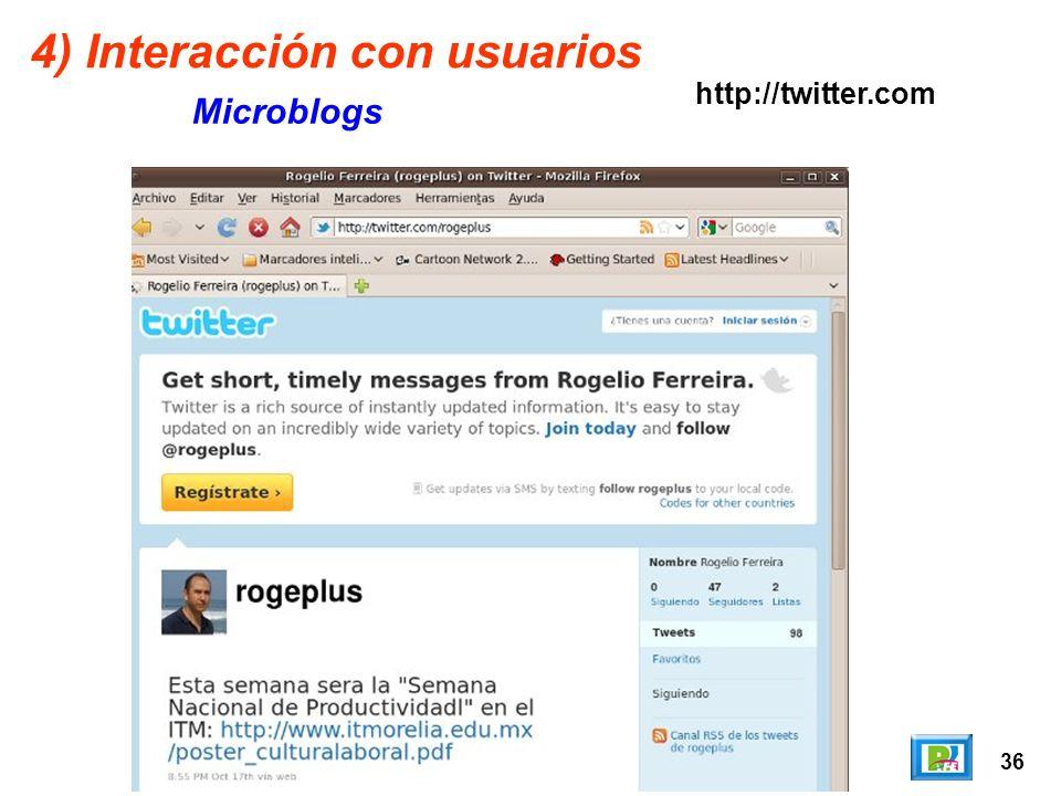 36 4) Interacción con usuarios Microblogs http://twitter.com