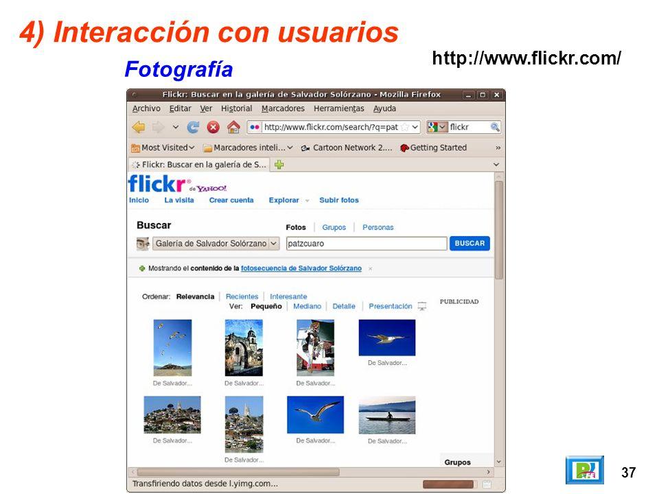 37 4) Interacción con usuarios Fotografía http://www.flickr.com/
