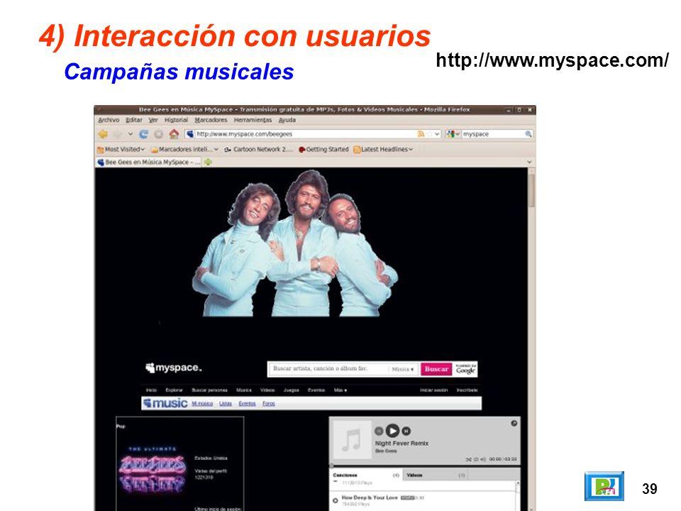 39 4) Interacción con usuarios Campañas musicales http://www.myspace.com/