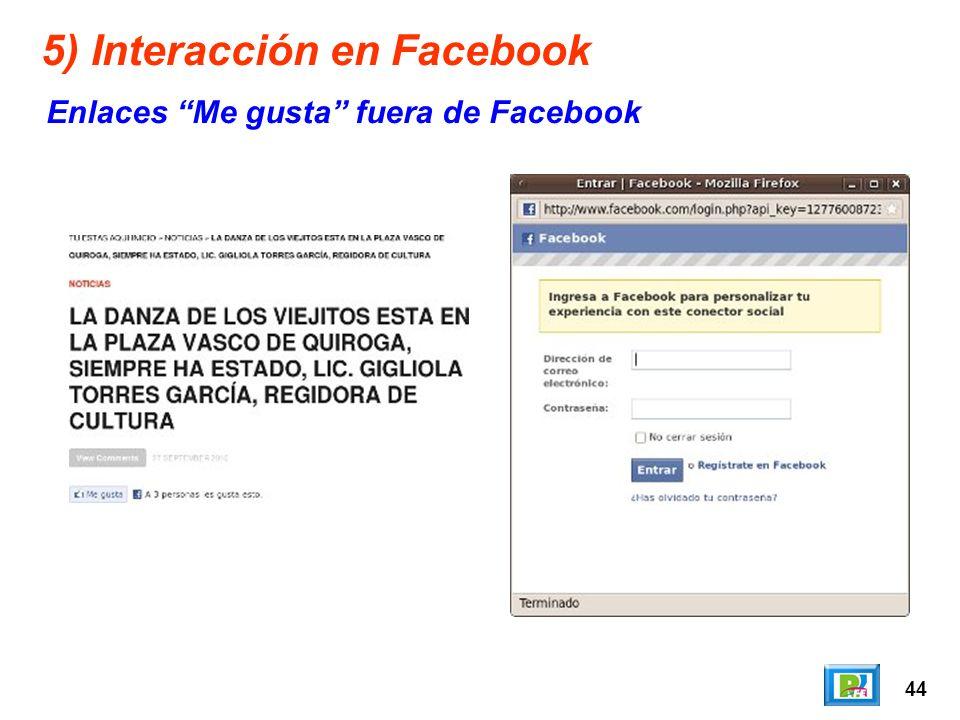 44 5) Interacción en Facebook Enlaces Me gusta fuera de Facebook
