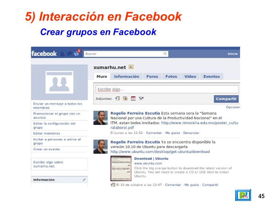 45 5) Interacción en Facebook Crear grupos en Facebook