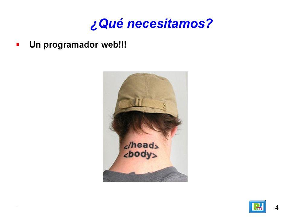 4 ¿Qué necesitamos? Un programador web!!!