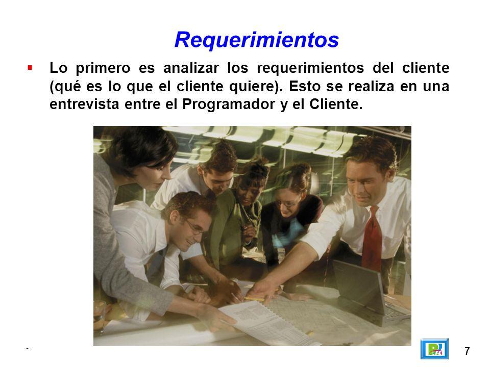 7 Lo primero es analizar los requerimientos del cliente (qué es lo que el cliente quiere). Esto se realiza en una entrevista entre el Programador y el