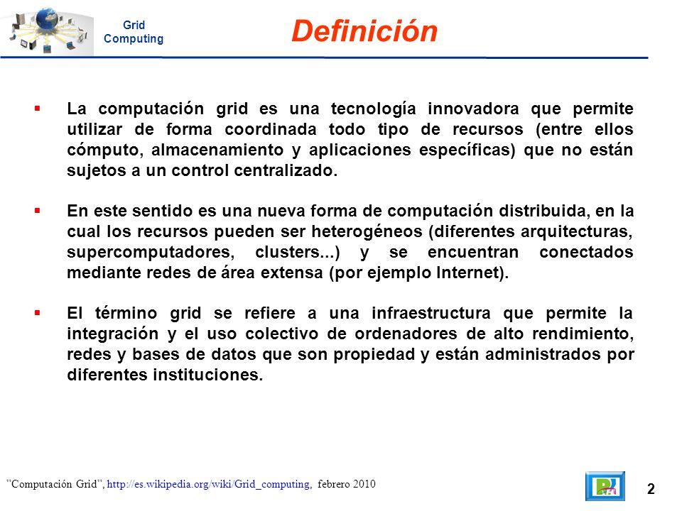 2 Computación Grid, http://es.wikipedia.org/wiki/Grid_computing, febrero 2010 Definición La computación grid es una tecnología innovadora que permite