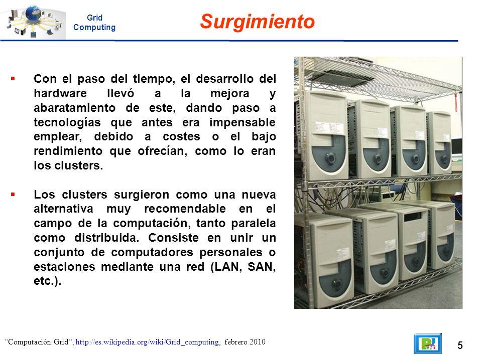5 Computación Grid, http://es.wikipedia.org/wiki/Grid_computing, febrero 2010 Surgimiento Con el paso del tiempo, el desarrollo del hardware llevó a l