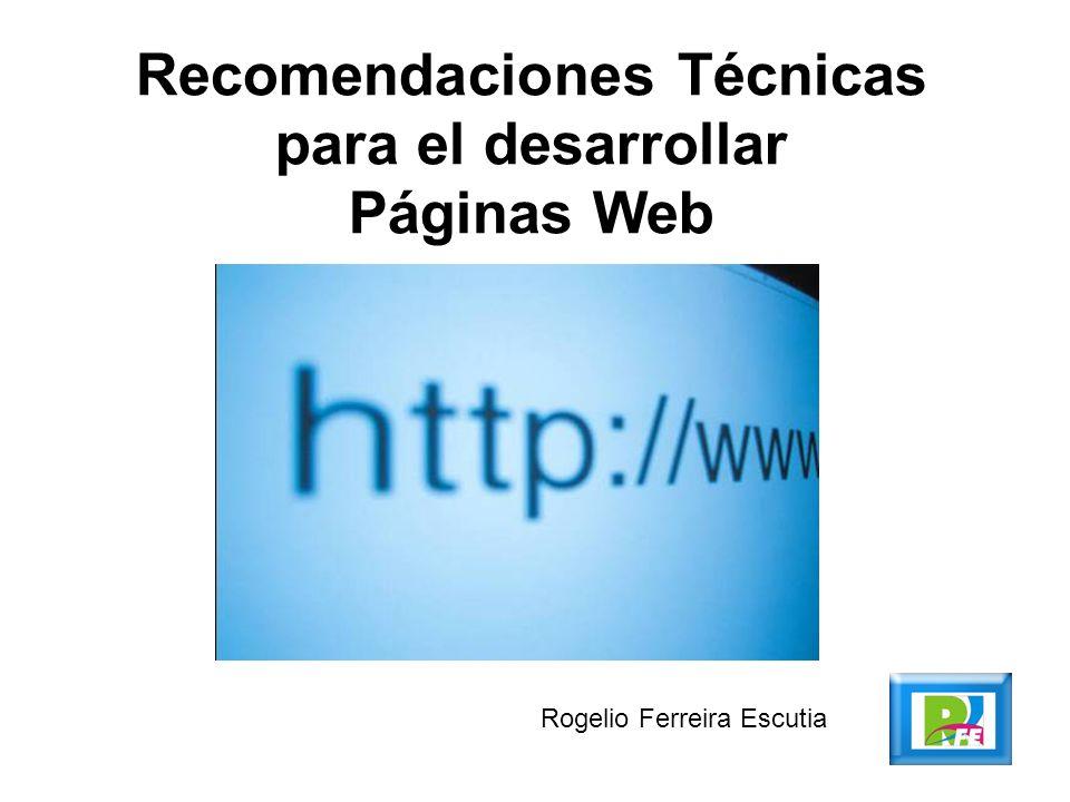 Rogelio Ferreira Escutia Recomendaciones Técnicas para el desarrollar Páginas Web