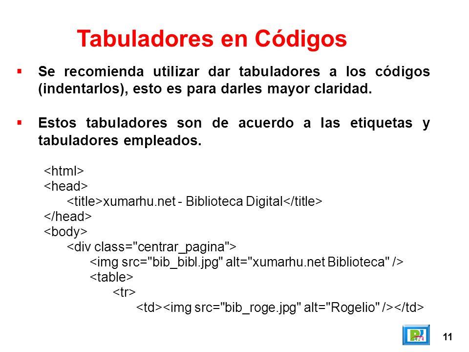11 Tabuladores en Códigos Se recomienda utilizar dar tabuladores a los códigos (indentarlos), esto es para darles mayor claridad.