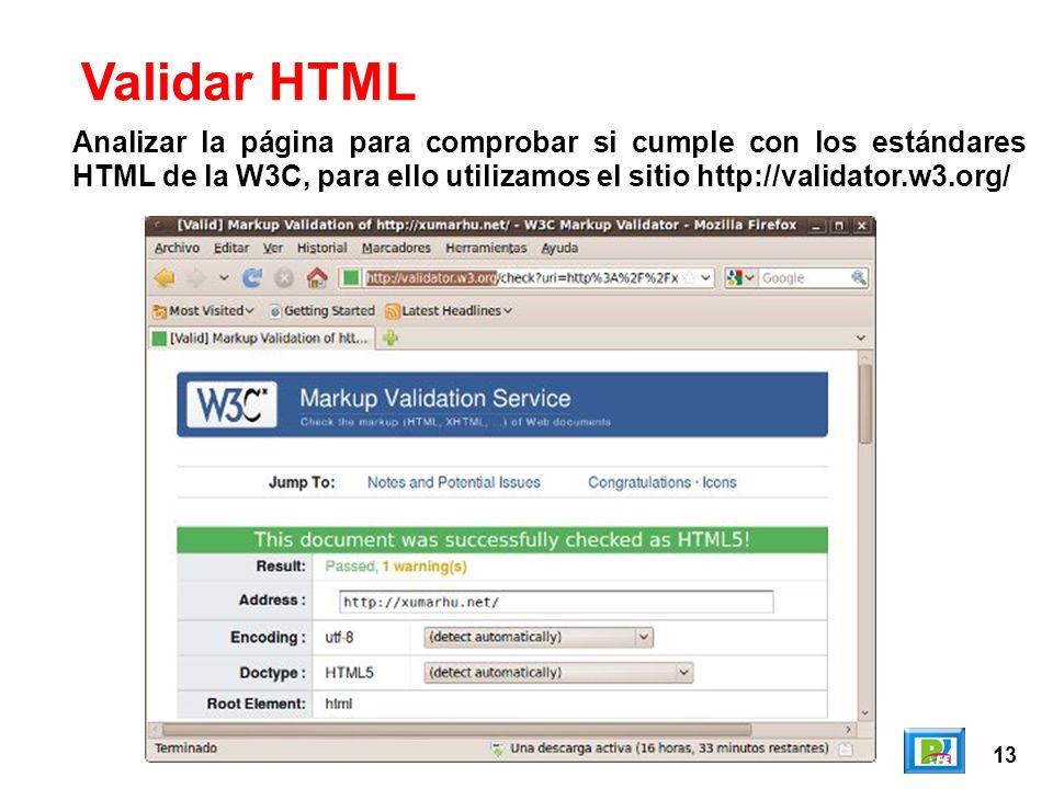 13 Validar HTML Analizar la página para comprobar si cumple con los estándares HTML de la W3C, para ello utilizamos el sitio http://validator.w3.org/