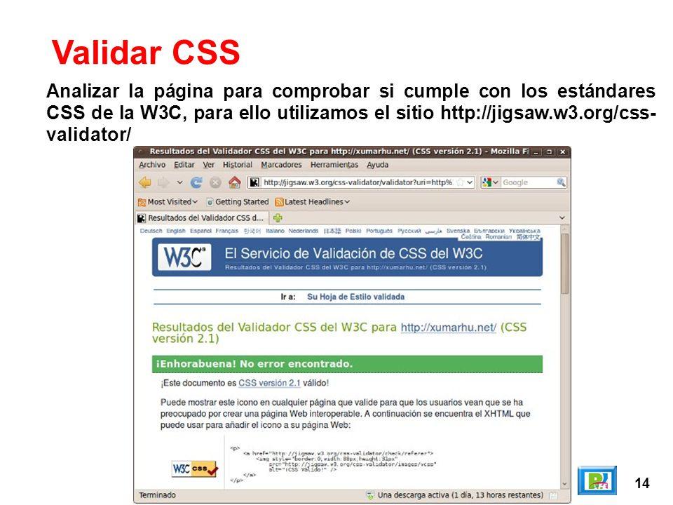 14 Validar CSS Analizar la página para comprobar si cumple con los estándares CSS de la W3C, para ello utilizamos el sitio http://jigsaw.w3.org/css- validator/