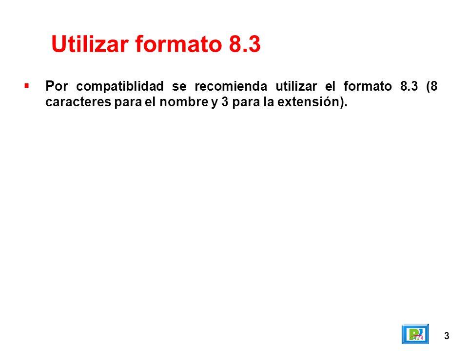3 Utilizar formato 8.3 P or compatiblidad se recomienda utilizar el formato 8.3 (8 caracteres para el nombre y 3 para la extensión).