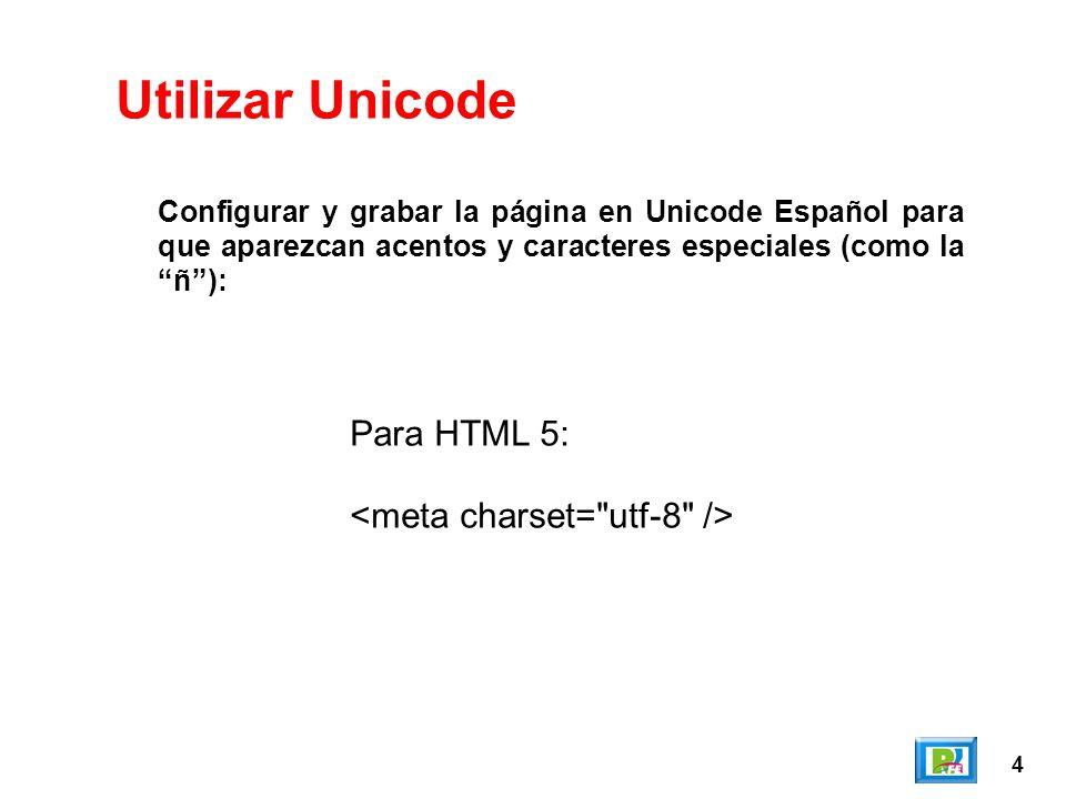 4 Configurar y grabar la página en Unicode Español para que aparezcan acentos y caracteres especiales (como la ñ): Utilizar Unicode Para HTML 5: