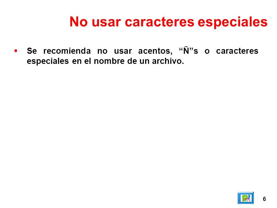 6 No usar caracteres especiales Se recomienda no usar acentos, Ñs o caracteres especiales en el nombre de un archivo.