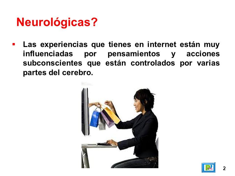 2 Neurológicas? Las experiencias que tienes en internet están muy influenciadas por pensamientos y acciones subconscientes que están controlados por v