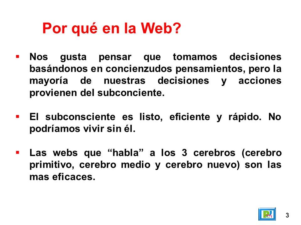 3 Por qué en la Web? Nos gusta pensar que tomamos decisiones basándonos en concienzudos pensamientos, pero la mayoría de nuestras decisiones y accione