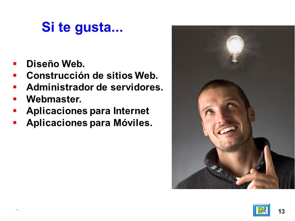 -. 13 -. Si te gusta... Diseño Web. Construcción de sitios Web.