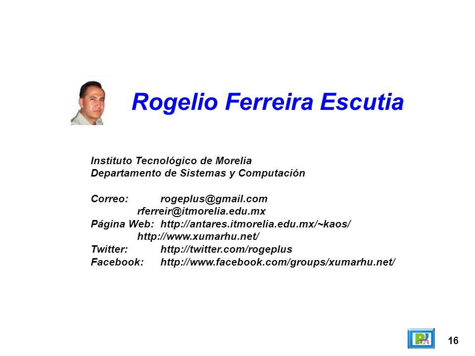 16 Rogelio Ferreira Escutia Instituto Tecnológico de Morelia Departamento de Sistemas y Computación Correo:rogeplus@gmail.com rferreir@itmorelia.edu.mx Página Web:http://antares.itmorelia.edu.mx/~kaos/ http://www.xumarhu.net/ Twitter:http://twitter.com/rogeplus Facebook:http://www.facebook.com/groups/xumarhu.net/