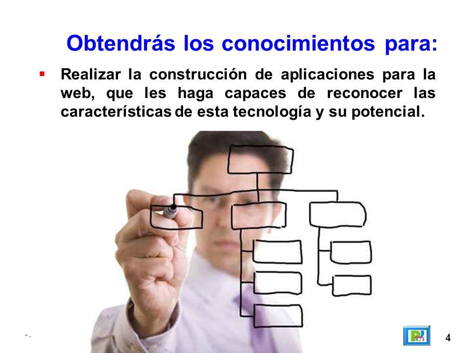 -. 4 Obtendrás los conocimientos para: Realizar la construcción de aplicaciones para la web, que les haga capaces de reconocer las características de