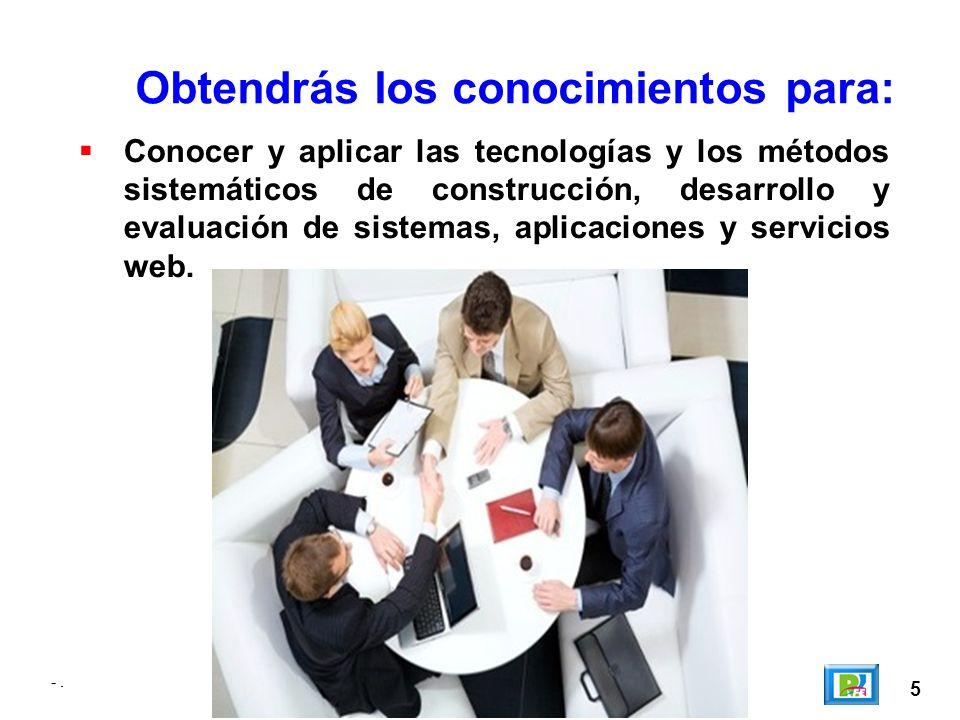 -. 5 Obtendrás los conocimientos para: Conocer y aplicar las tecnologías y los métodos sistemáticos de construcción, desarrollo y evaluación de sistem