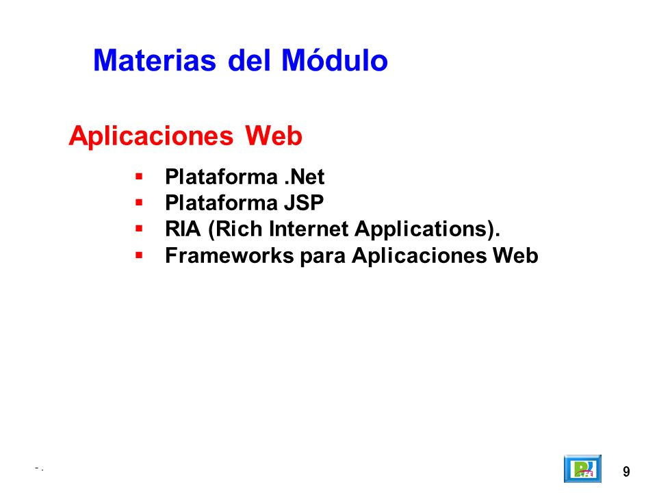 -. 9 Materias del Módulo Plataforma.Net Plataforma JSP RIA (Rich Internet Applications).