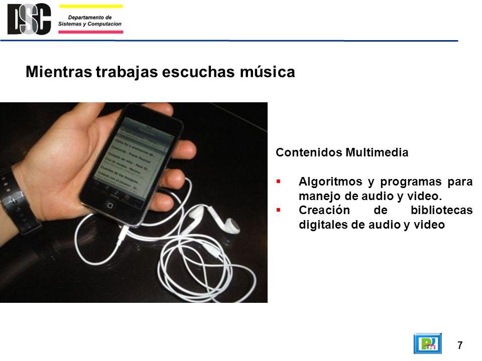 7 Mientras trabajas escuchas música Contenidos Multimedia Algoritmos y programas para manejo de audio y video. Creación de bibliotecas digitales de au