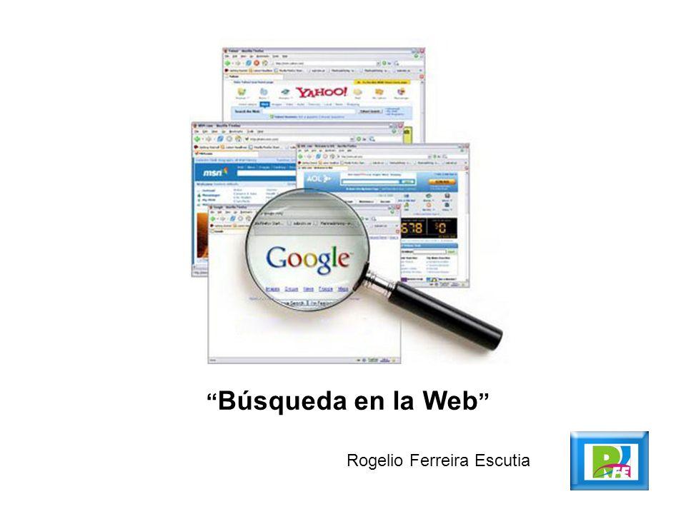 Búsqueda en la Web Rogelio Ferreira Escutia