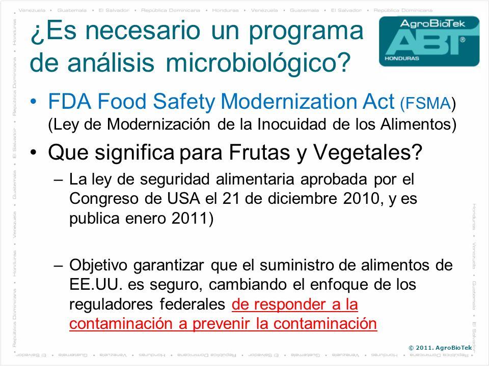 © 2011. AgroBioTek ¿Es necesario un programa de análisis microbiológico? FDA Food Safety Modernization Act (FSMA) (Ley de Modernización de la Inocuida