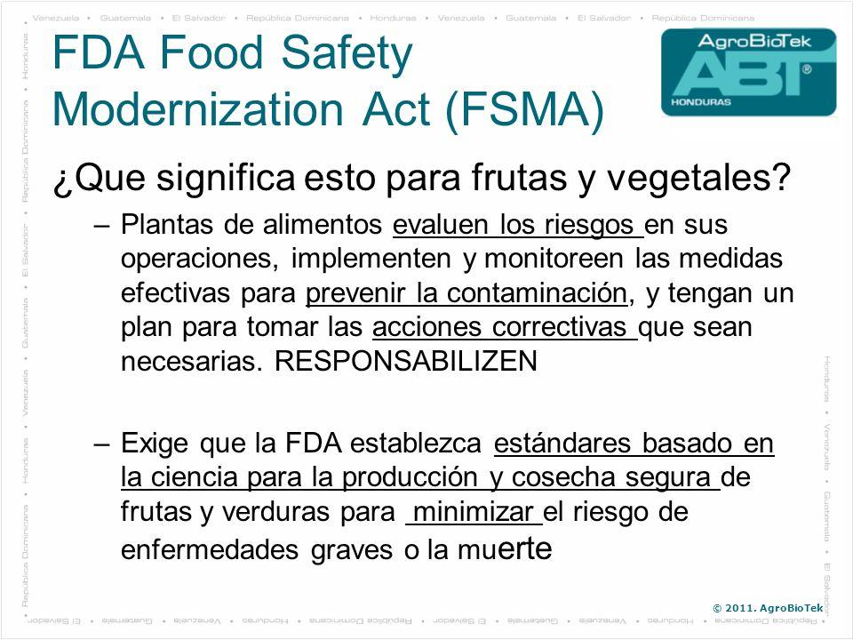 © 2011. AgroBioTek FDA Food Safety Modernization Act (FSMA) ¿Que significa esto para frutas y vegetales? –Plantas de alimentos evaluen los riesgos en