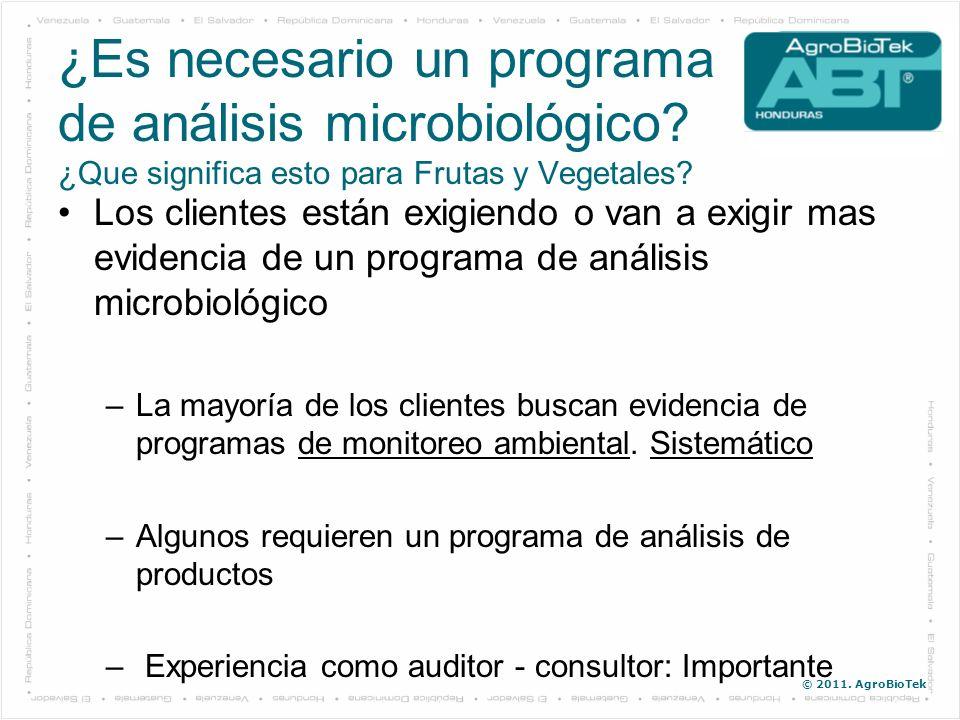 © 2011. AgroBioTek Los clientes están exigiendo o van a exigir mas evidencia de un programa de análisis microbiológico –La mayoría de los clientes bus