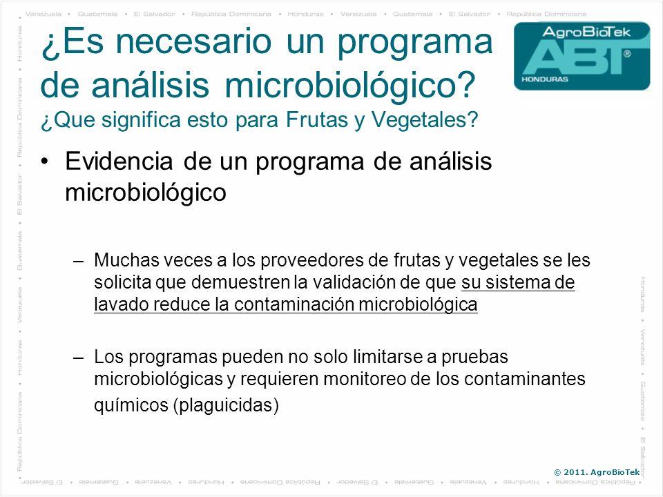 © 2011. AgroBioTek Evidencia de un programa de análisis microbiológico –Muchas veces a los proveedores de frutas y vegetales se les solicita que demue