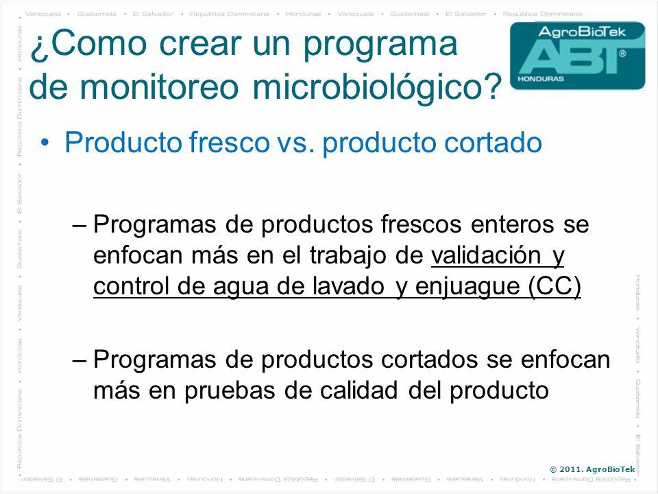 © 2011. AgroBioTek Producto fresco vs. producto cortado –Programas de productos frescos enteros se enfocan más en el trabajo de validación y control d
