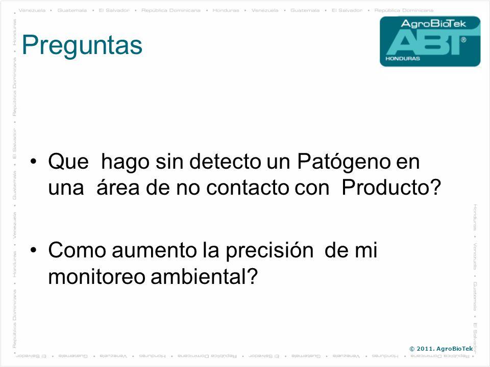 © 2011. AgroBioTek Que hago sin detecto un Patógeno en una área de no contacto con Producto? Como aumento la precisión de mi monitoreo ambiental? Preg