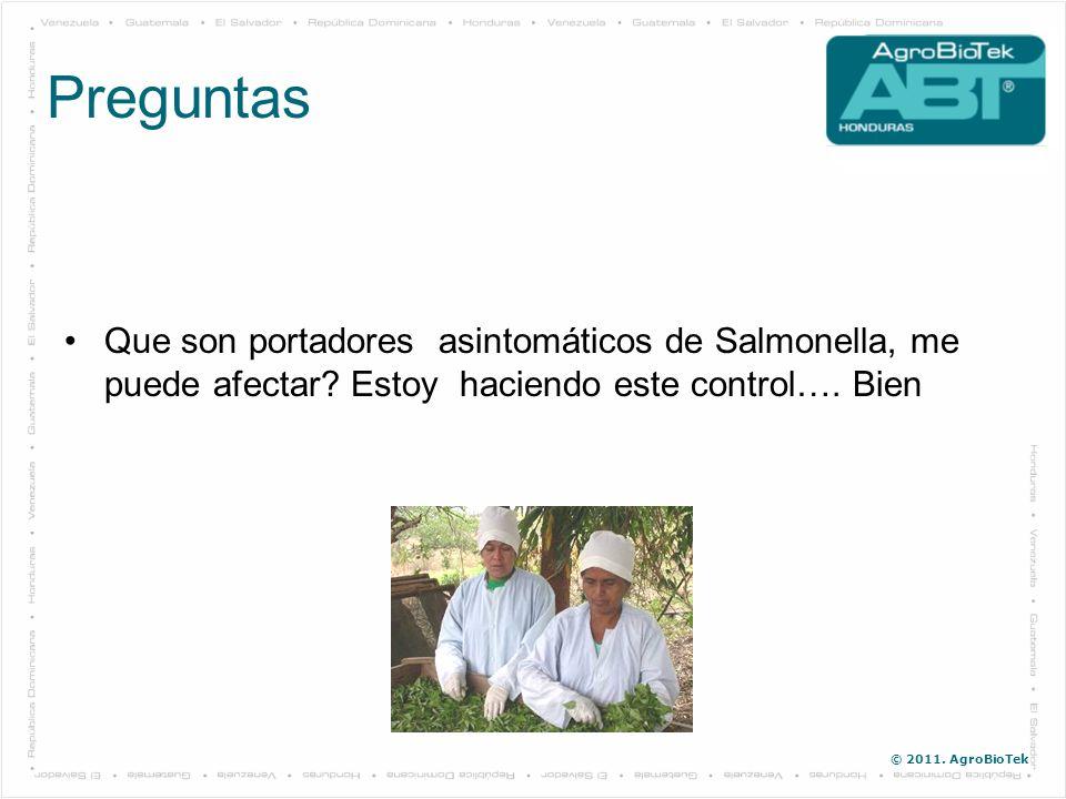 © 2011. AgroBioTek Que son portadores asintomáticos de Salmonella, me puede afectar? Estoy haciendo este control…. Bien Preguntas