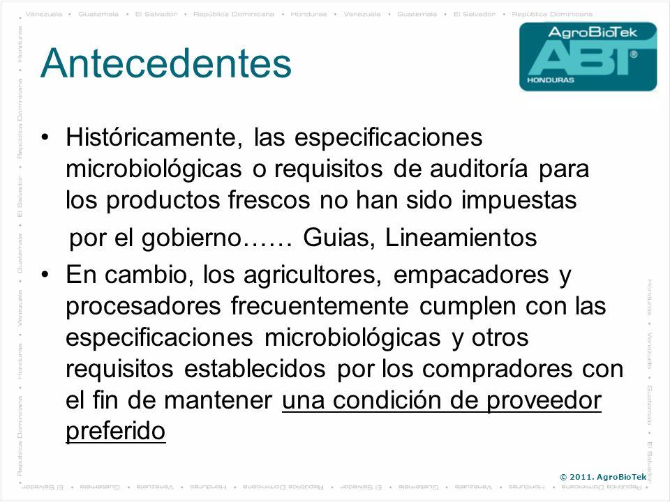 © 2011. AgroBioTek Antecedentes Históricamente, las especificaciones microbiológicas o requisitos de auditoría para los productos frescos no han sido