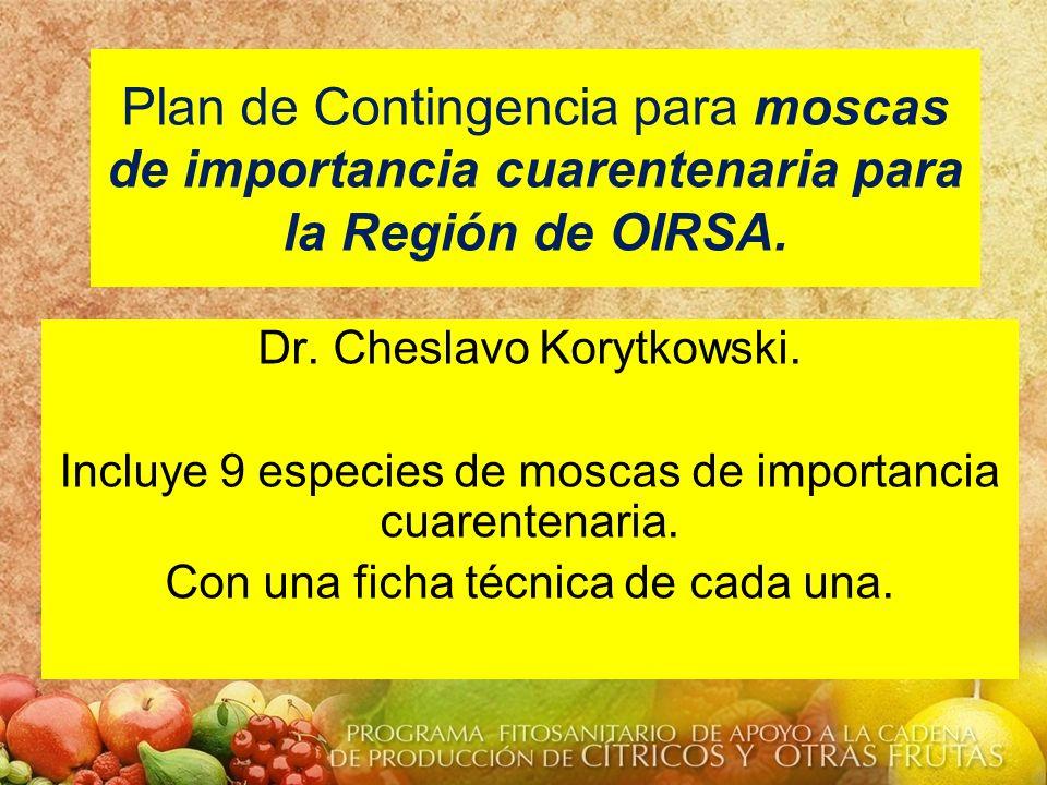 Dr. Cheslavo Korytkowski. Incluye 9 especies de moscas de importancia cuarentenaria. Con una ficha técnica de cada una. Plan de Contingencia para mosc