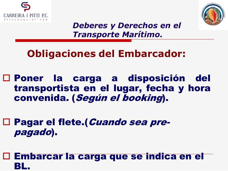 Deberes y Derechos en el Transporte Marítimo. Obligaciones del Embarcador: Poner la carga a disposición del transportista en el lugar, fecha y hora co
