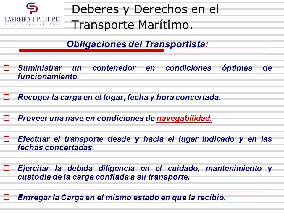 Deberes y Derechos en el Transporte Marítimo. Obligaciones del Transportista: Suministrar un contenedor en condiciones óptimas de funcionamiento. Reco