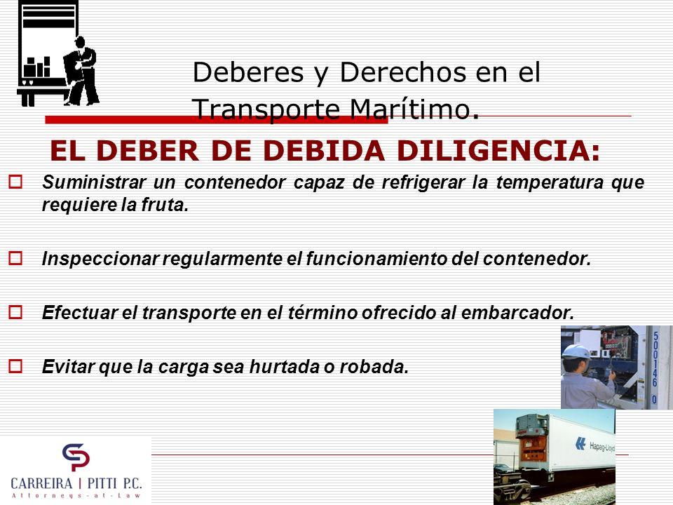 Deberes y Derechos en el Transporte Marítimo. EL DEBER DE DEBIDA DILIGENCIA: Suministrar un contenedor capaz de refrigerar la temperatura que requiere
