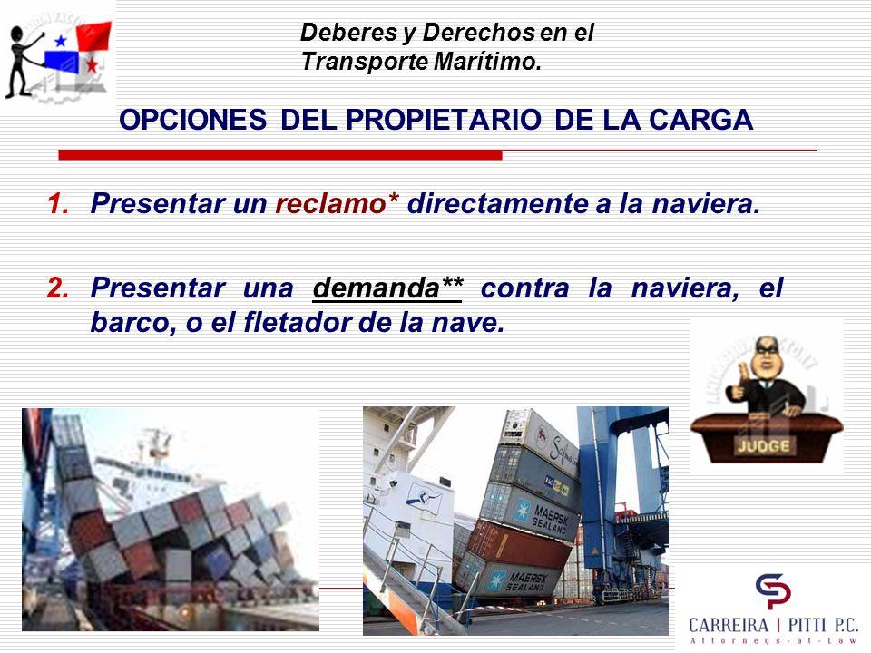 Deberes y Derechos en el Transporte Marítimo. OPCIONES DEL PROPIETARIO DE LA CARGA 1.Presentar un reclamo* directamente a la naviera. 2.Presentar una
