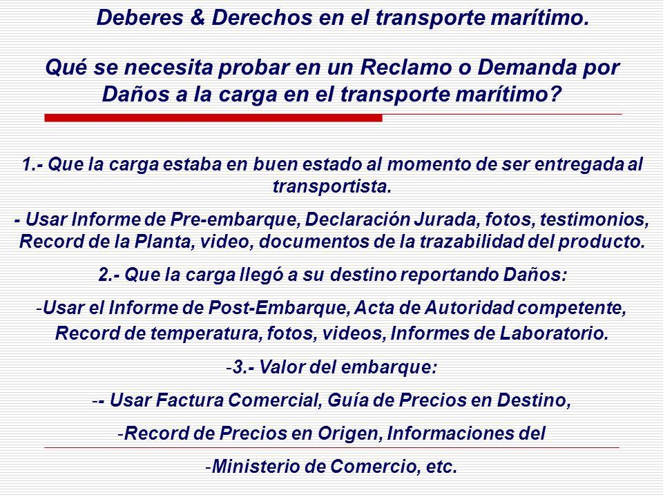 Deberes & Derechos en el transporte marítimo. Qué se necesita probar en un Reclamo o Demanda por Daños a la carga en el transporte marítimo? 1.- Que l