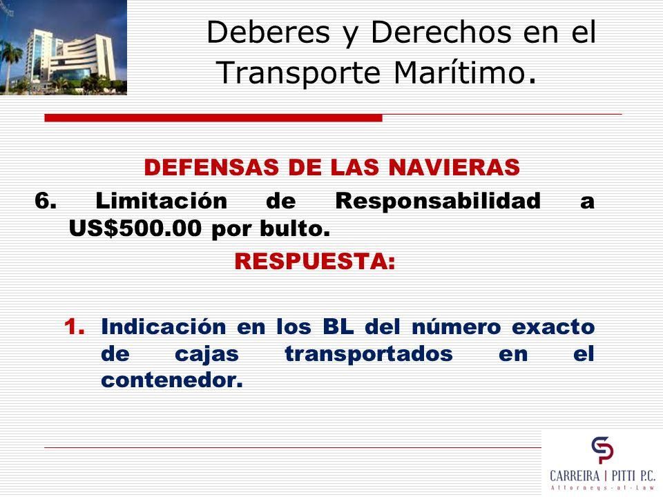 Deberes y Derechos en el Transporte Marítimo. DEFENSAS DE LAS NAVIERAS 6. Limitación de Responsabilidad a US$500.00 por bulto. RESPUESTA: 1.Indicación