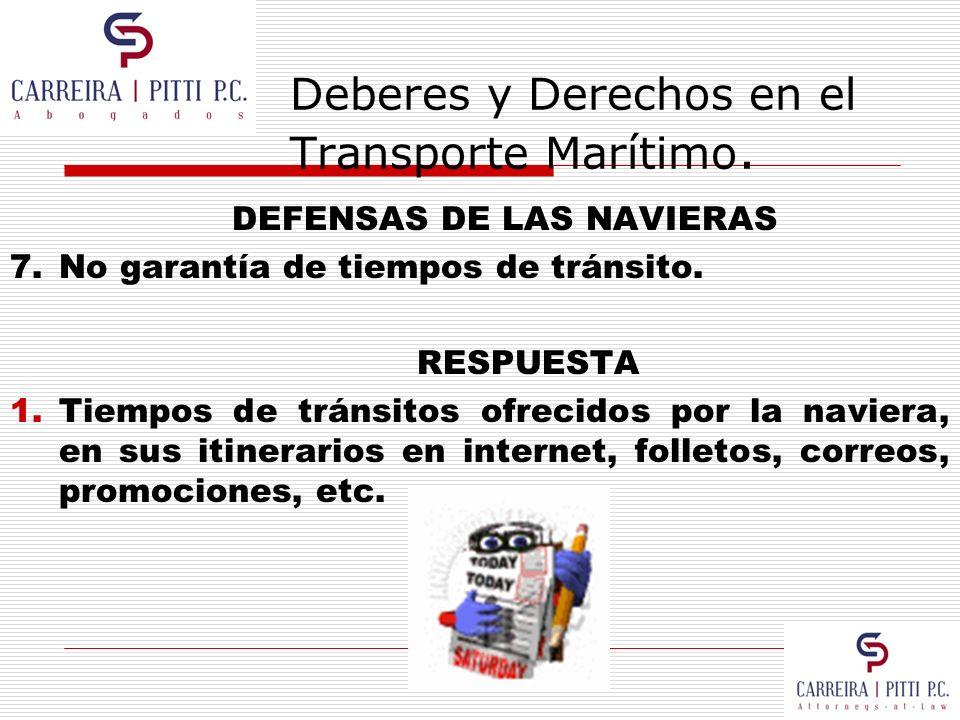 Deberes y Derechos en el Transporte Marítimo. DEFENSAS DE LAS NAVIERAS 7.No garantía de tiempos de tránsito. RESPUESTA 1.Tiempos de tránsitos ofrecido