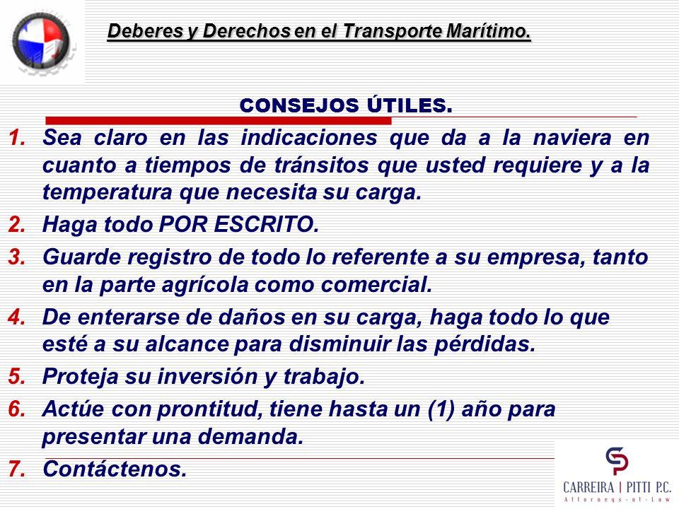 Deberes y Derechos en el Transporte Marítimo. CONSEJOS ÚTILES. 1.Sea claro en las indicaciones que da a la naviera en cuanto a tiempos de tránsitos qu