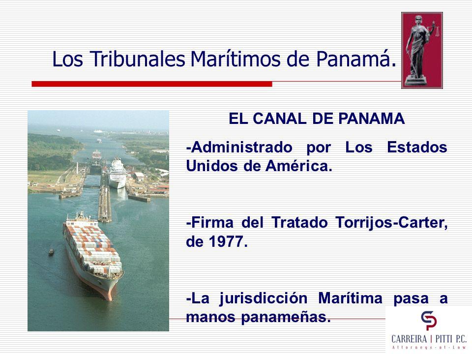 Los Tribunales Marítimos de Panamá. EL CANAL DE PANAMA -Administrado por Los Estados Unidos de América. -Firma del Tratado Torrijos-Carter, de 1977. -