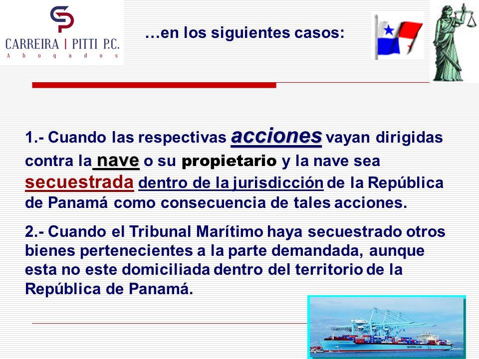 …en los siguientes casos: acciones nave 1.- Cuando las respectivas acciones vayan dirigidas contra la nave o su propietario y la nave sea secuestrada