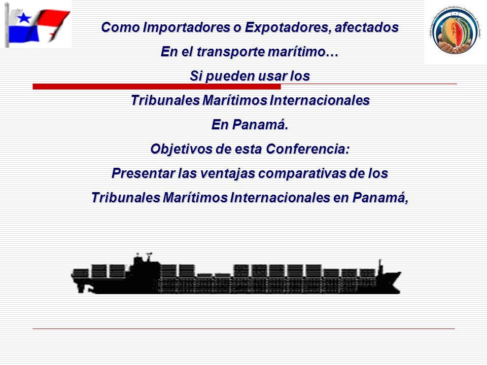 Como Importadores o Expotadores, afectados En el transporte marítimo… Si pueden usar los Tribunales Marítimos Internacionales En Panamá. Objetivos de