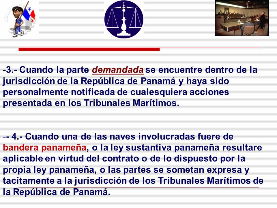 - -3.- Cuando la parte demandada se encuentre dentro de la jurisdicción de la República de Panamá y haya sido personalmente notificada de cualesquiera