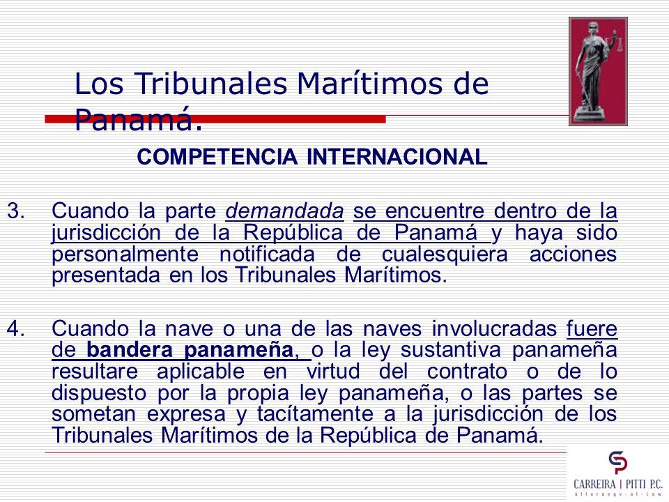 Los Tribunales Marítimos de Panamá. COMPETENCIA INTERNACIONAL 3.Cuando la parte demandada se encuentre dentro de la jurisdicción de la República de Pa